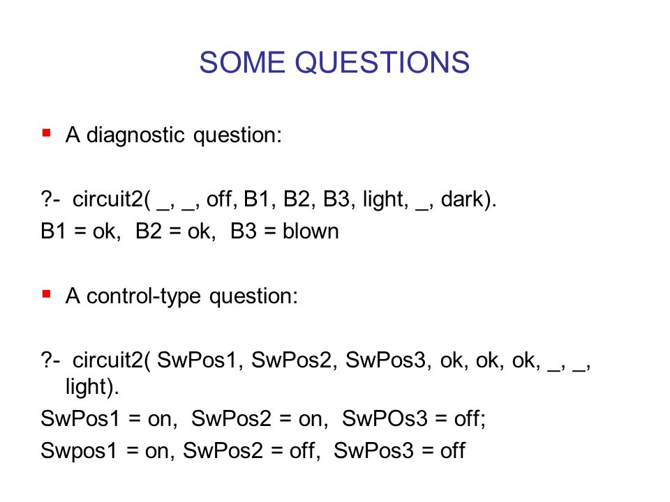 SOME QUESTIONS  A diagnostic question: - circuit2( _, _, off, B1, B2, B3, light, _, dark).