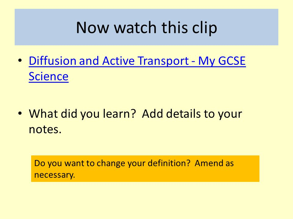 Now watch this clip Diffusion and Active Transport - My GCSE Science Diffusion and Active Transport - My GCSE Science What did you learn? Add details