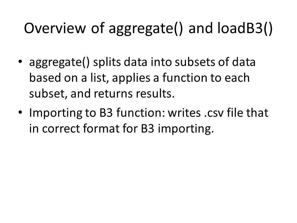 Overview of aggregate() and loadB3() aggregate() splits data into subsets of data based on a list, applies a function to each subset, and returns results.