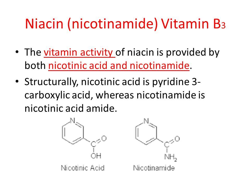 Niacin (nicotinamide) Vitamin B 3 The vitamin activity of niacin is provided by both nicotinic acid and nicotinamide. Structurally, nicotinic acid is