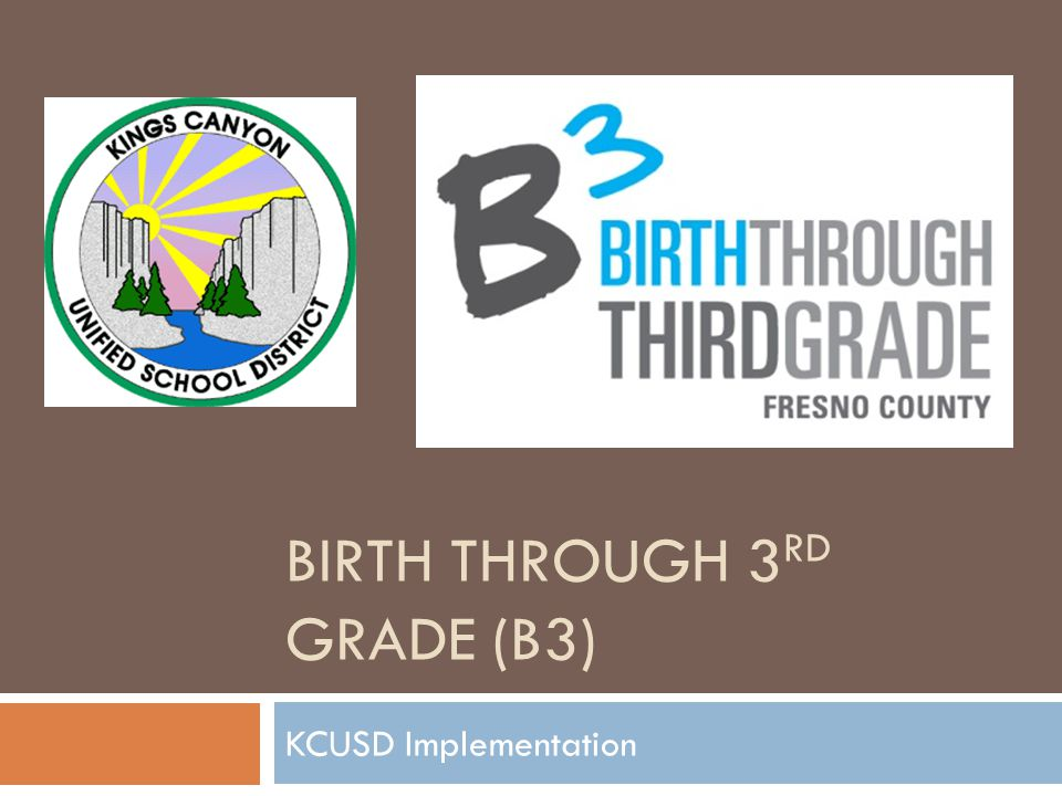 BIRTH THROUGH 3 RD GRADE (B3) KCUSD Implementation