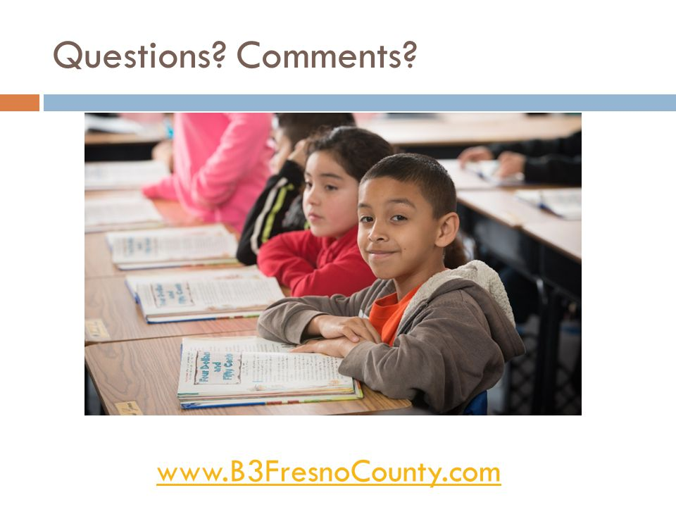 Questions Comments www.B3FresnoCounty.com