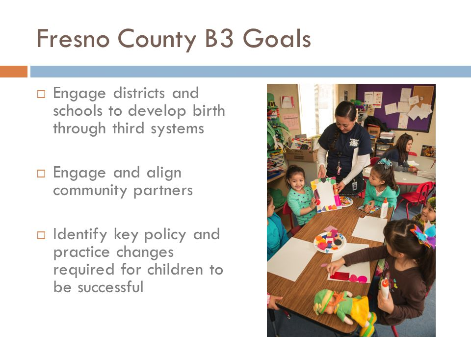 Birth through 3 rd Grade (B3)  Collaborative effort to implement intentional, integrated, and sustainable systems of support for families  Focus on prenatal through 5 years of age – early intervention  3 rd grade reading as critical benchmark of short and long term success