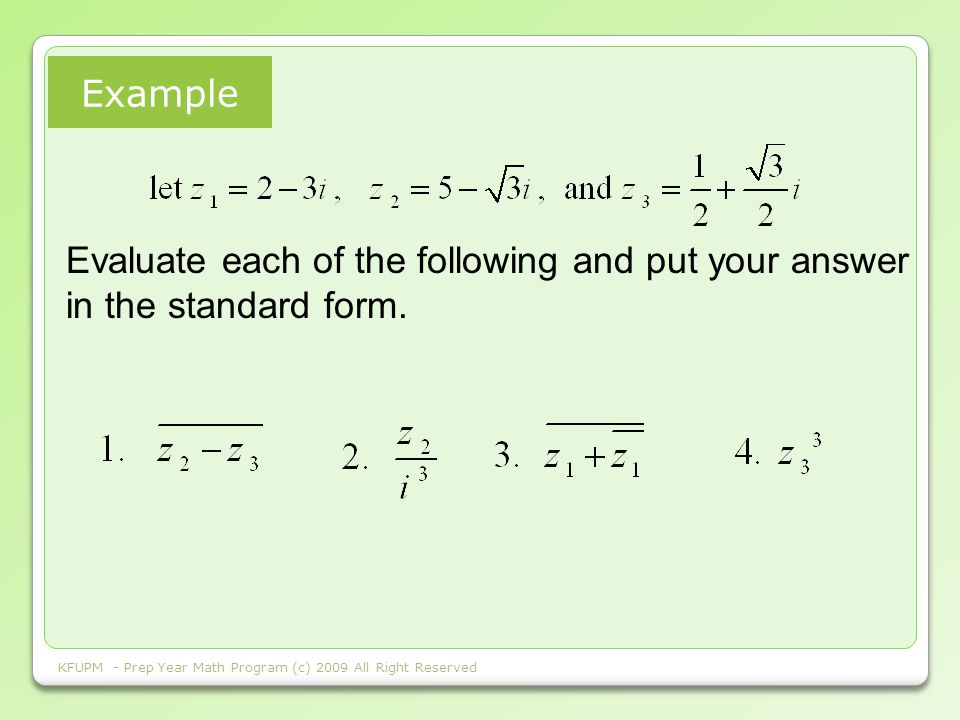E - BOOK FOR COLLEGE ALGEBRA King Fahd University of Petroleum & Minerals Example KFUPM - Prep Year Math Program (c) 2009 All Right Reserved Evaluate each of the following and put your answer in the standard form.