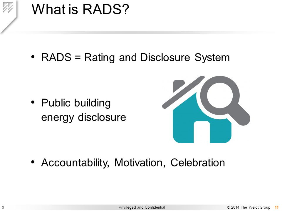 9 Privileged and Confidential © 2014 The Weidt Group Privileged and Confidential / © 2014 The Weidt Group What is RADS? RADS = Rating and Disclosure S