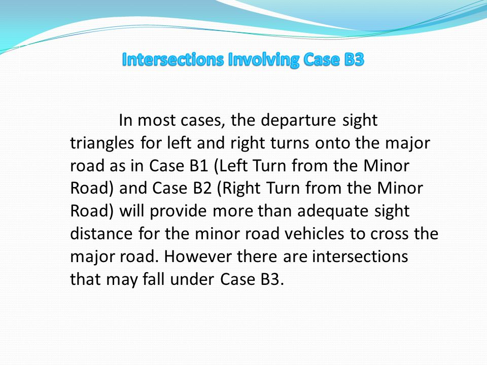In most cases, the departure sight triangles for left and right turns onto the major road as in Case B1 (Left Turn from the Minor Road) and Case B2 (R