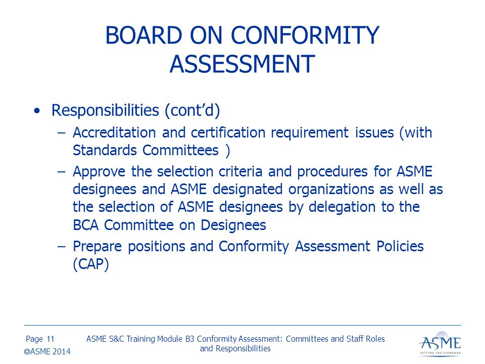 Page  ASME 2014 BOARD ON CONFORMITY ASSESSMENT Responsibilities (cont'd) –Accreditation and certification requirement issues (with Standards Committe