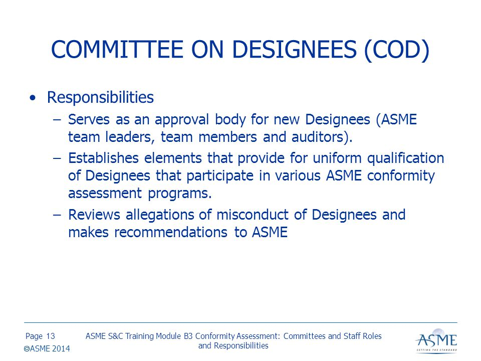 Page  ASME 2014 COMMITTEE ON DESIGNEES (COD) Responsibilities –Serves as an approval body for new Designees (ASME team leaders, team members and audi