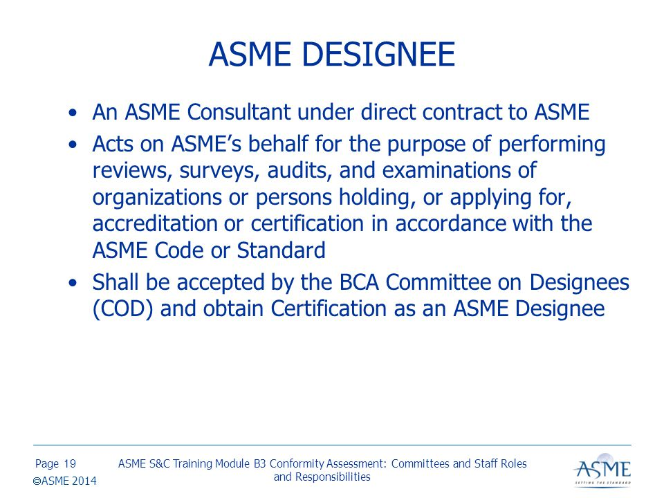 Page  ASME 2014 ASME DESIGNEE An ASME Consultant under direct contract to ASME Acts on ASME's behalf for the purpose of performing reviews, surveys,