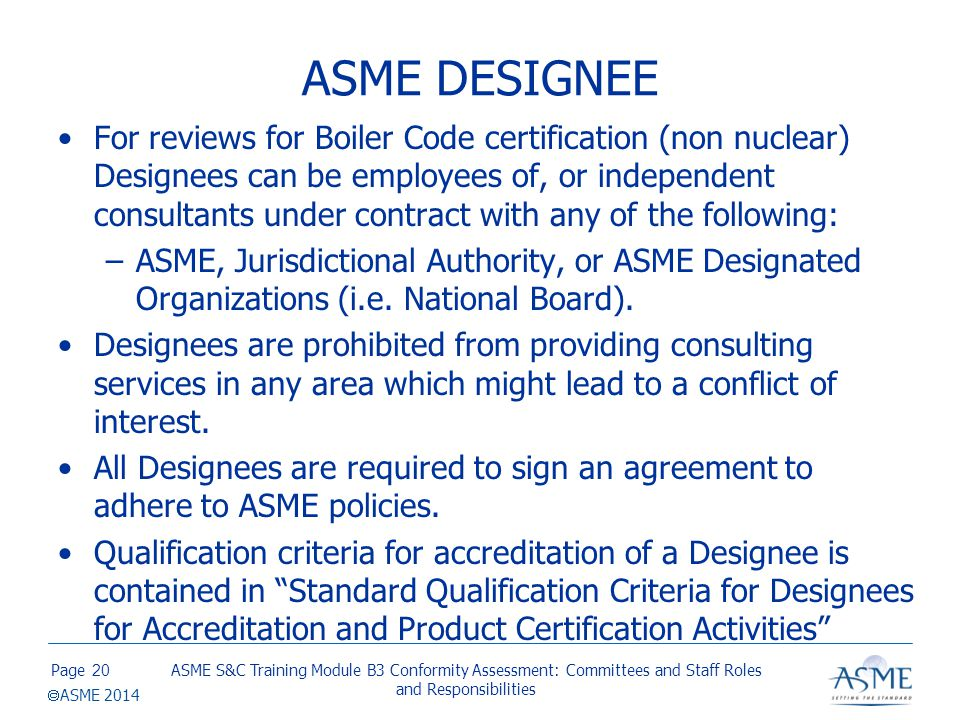 Page  ASME 2014 ASME DESIGNEE For reviews for Boiler Code certification (non nuclear) Designees can be employees of, or independent consultants under