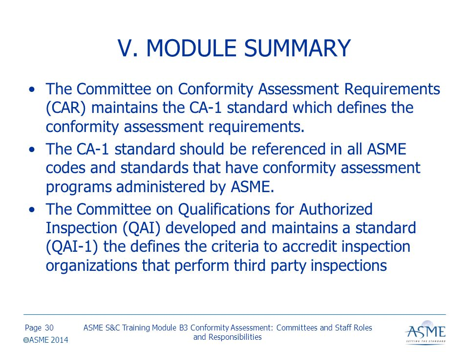 Page  ASME 2014 V. MODULE SUMMARY The Committee on Conformity Assessment Requirements (CAR) maintains the CA-1 standard which defines the conformity
