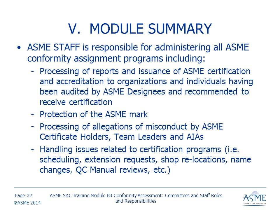 Page  ASME 2014 V. MODULE SUMMARY ASME STAFF is responsible for administering all ASME conformity assignment programs including: -Processing of repor