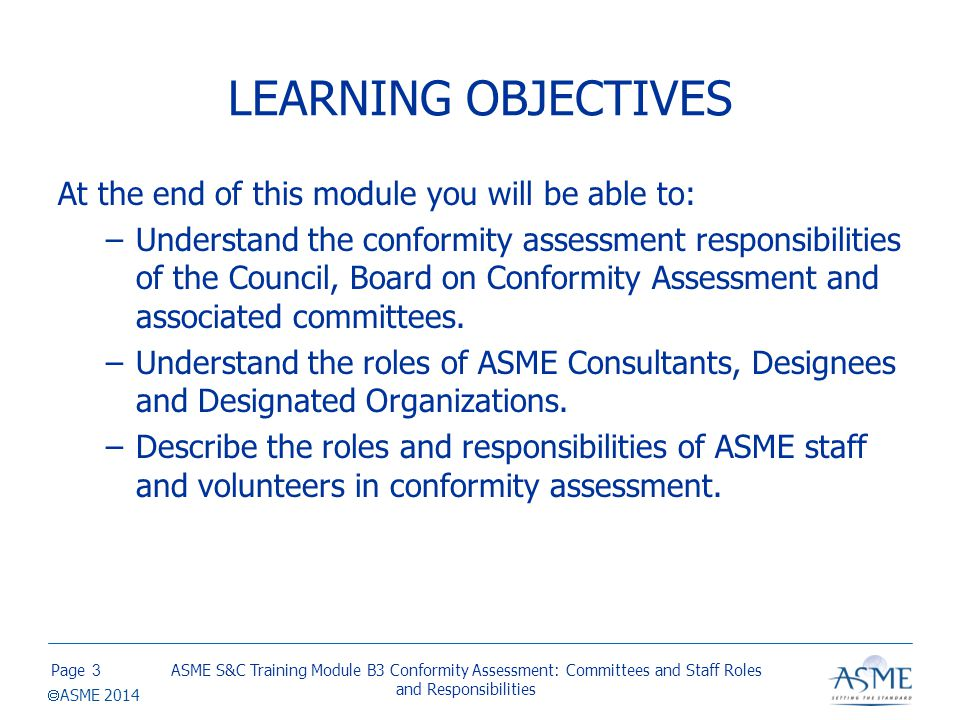 Page  ASME 2014 LEARNING OBJECTIVES At the end of this module you will be able to: –Understand the conformity assessment responsibilities of the Coun