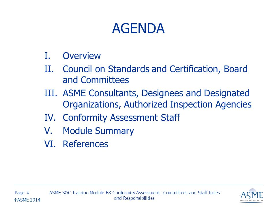 Page  ASME 2014 AGENDA I.Overview II.Council on Standards and Certification, Board and Committees III.ASME Consultants, Designees and Designated Orga