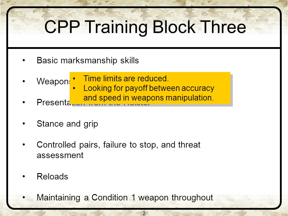 2 Basic marksmanship skills Weapons handling Presentation from the Holster Stance and grip Controlled pairs, failure to stop, and threat assessment Re