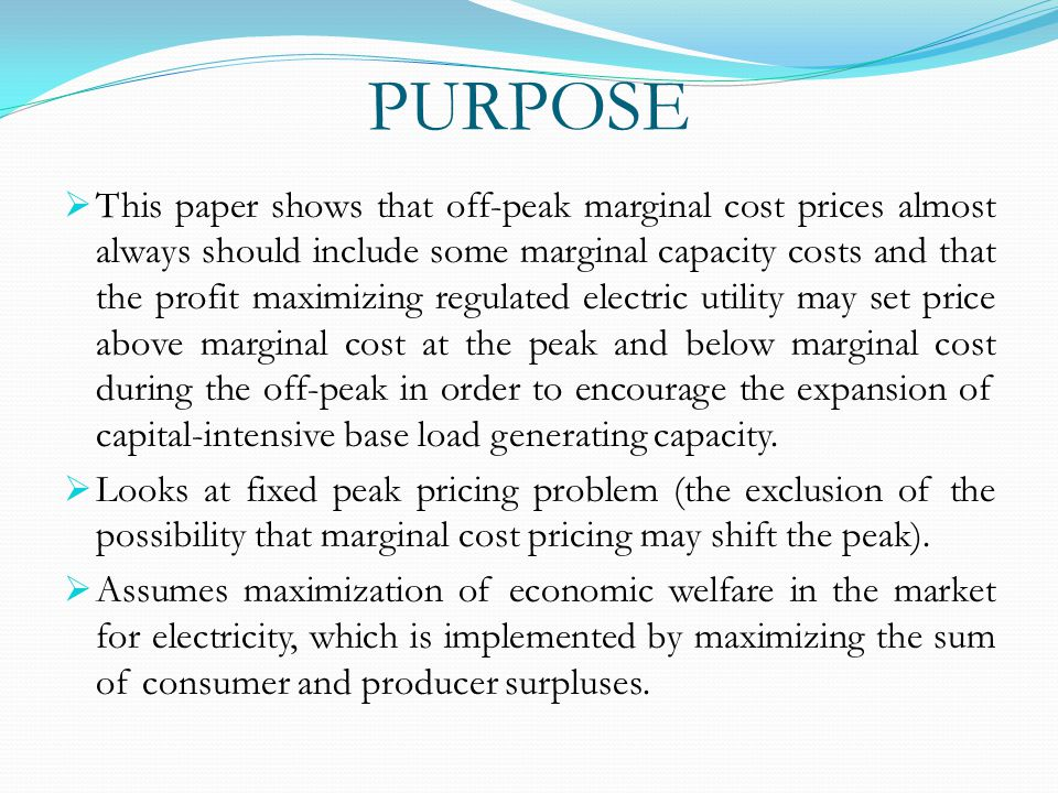 PURPOSE  This paper shows that off-peak marginal cost prices almost always should include some marginal capacity costs and that the profit maximizing