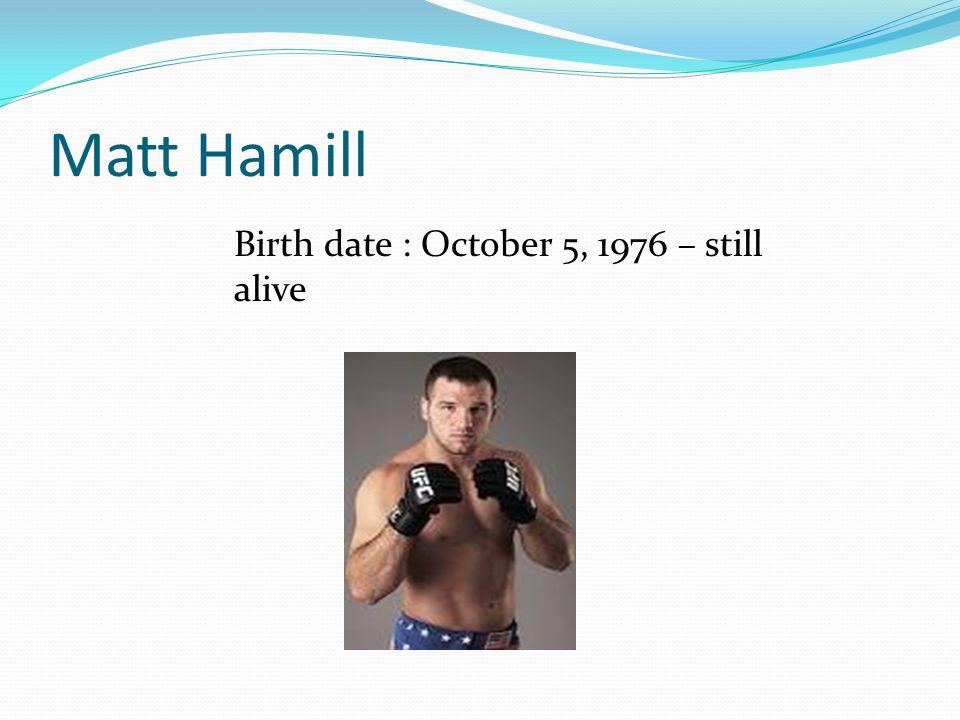 Matt Hamill Birth date : October 5, 1976 – still alive
