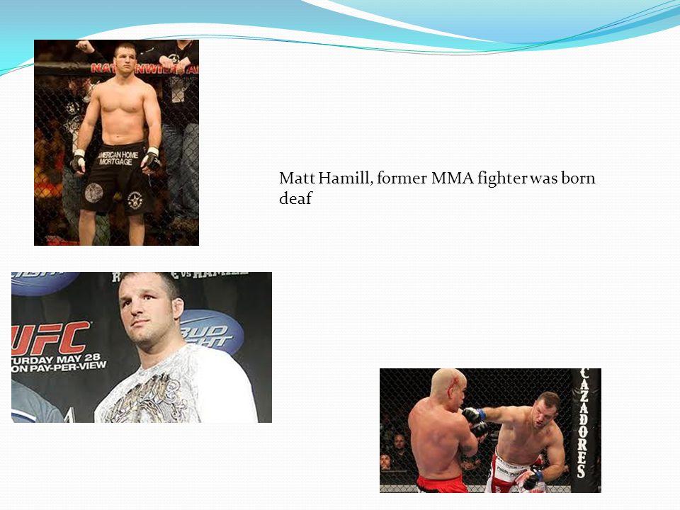Matt Hamill, former MMA fighter was born deaf