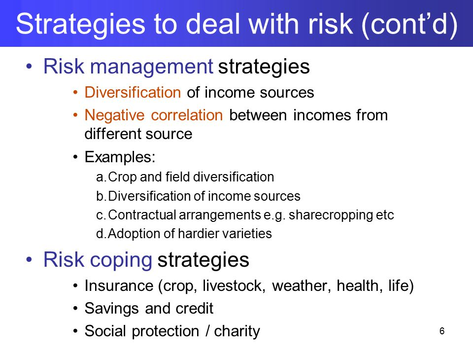 Risk management strategies Diversification of income sources Negative correlation between incomes from different source Examples: a.Crop and field diversification b.Diversification of income sources c.Contractual arrangements e.g.
