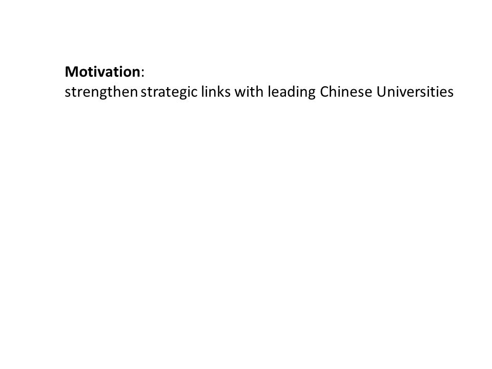 Motivation: strengthen strategic links with leading Chinese Universities