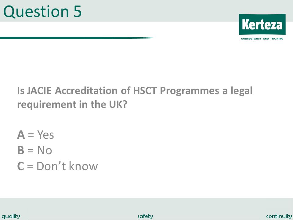 Question 5 Is JACIE Accreditation of HSCT Programmes a legal requirement in the UK.