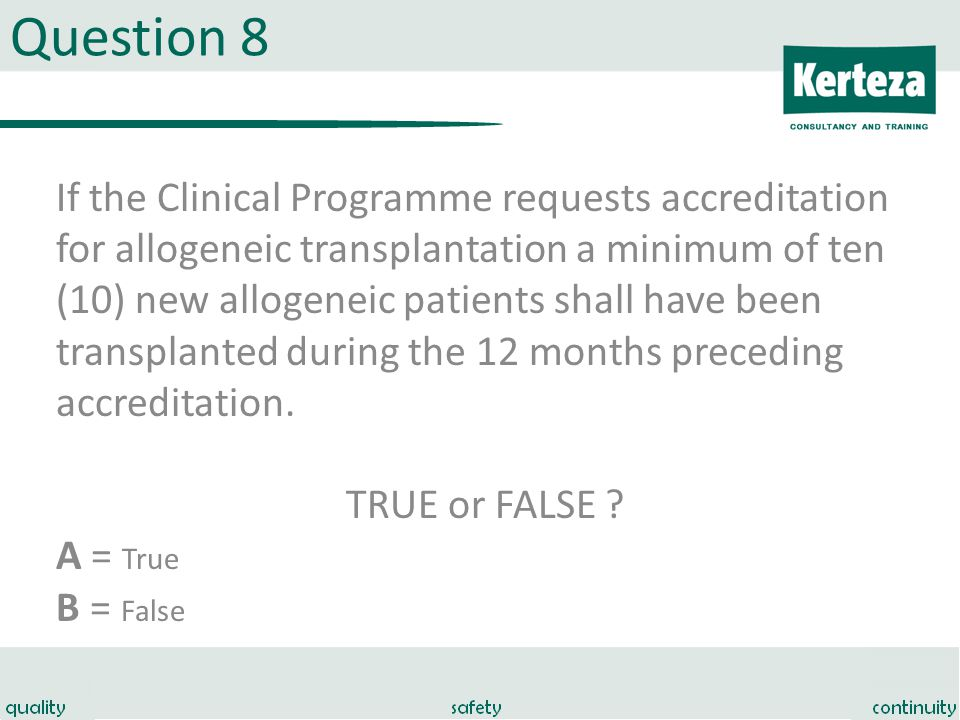 Question 8 If the Clinical Programme requests accreditation for allogeneic transplantation a minimum of ten (10) new allogeneic patients shall have been transplanted during the 12 months preceding accreditation.