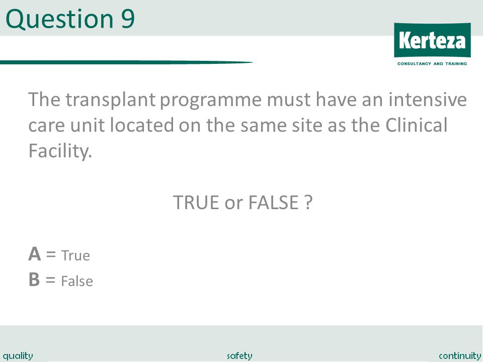 Question 9 The transplant programme must have an intensive care unit located on the same site as the Clinical Facility.