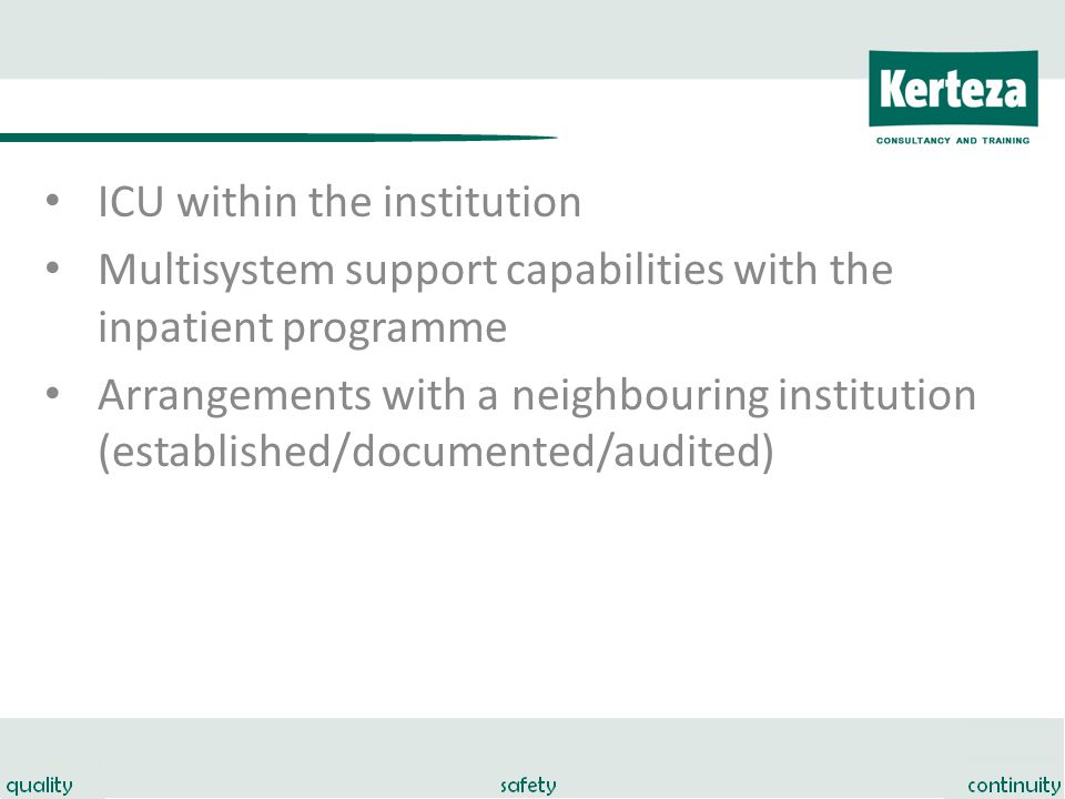 ICU within the institution Multisystem support capabilities with the inpatient programme Arrangements with a neighbouring institution (established/documented/audited)