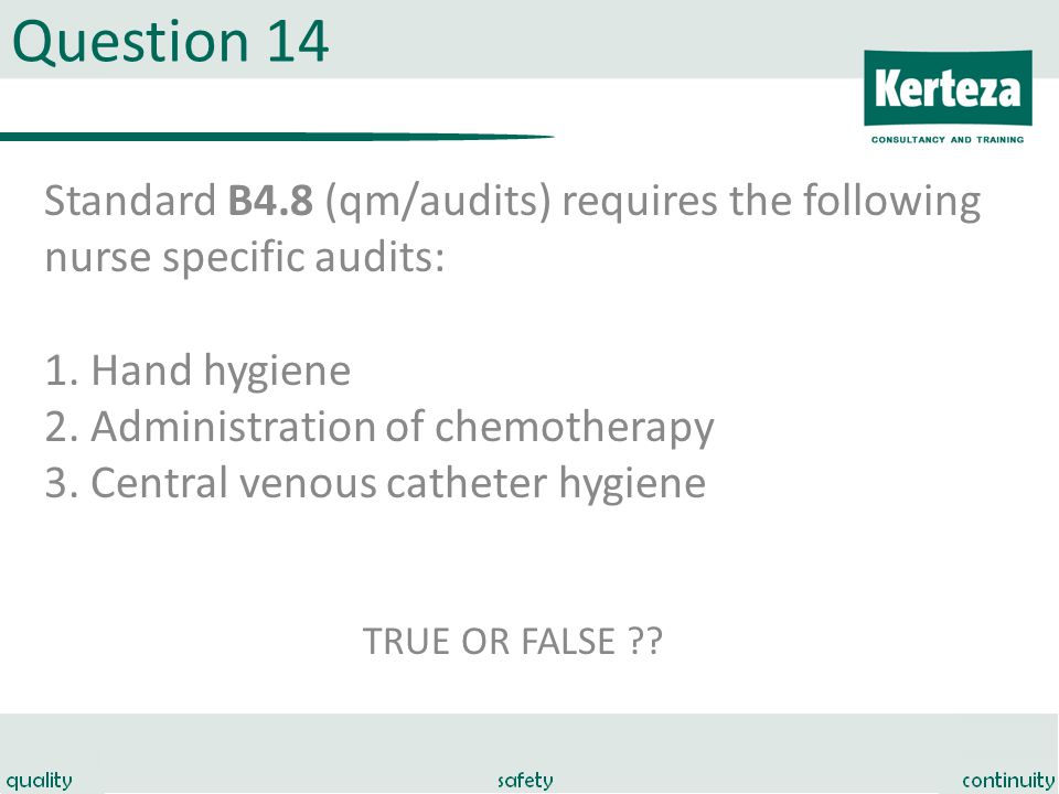 Question 14 Standard B4.8 (qm/audits) requires the following nurse specific audits: 1.