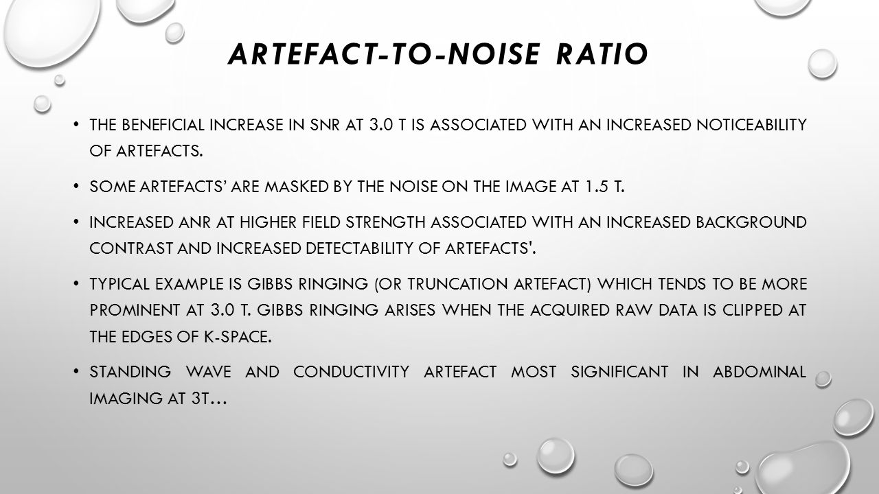 ARTEFACT-TO-NOISE RATIO THE BENEFICIAL INCREASE IN SNR AT 3.0 T IS ASSOCIATED WITH AN INCREASED NOTICEABILITY OF ARTEFACTS. SOME ARTEFACTS' ARE MASKED