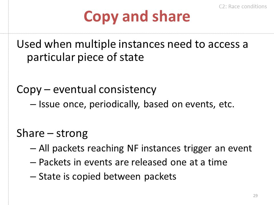 Copy and share Used when multiple instances need to access a particular piece of state Copy – eventual consistency – Issue once, periodically, based on events, etc.