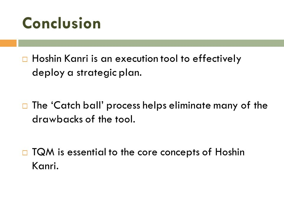 Conclusion  Hoshin Kanri is an execution tool to effectively deploy a strategic plan.