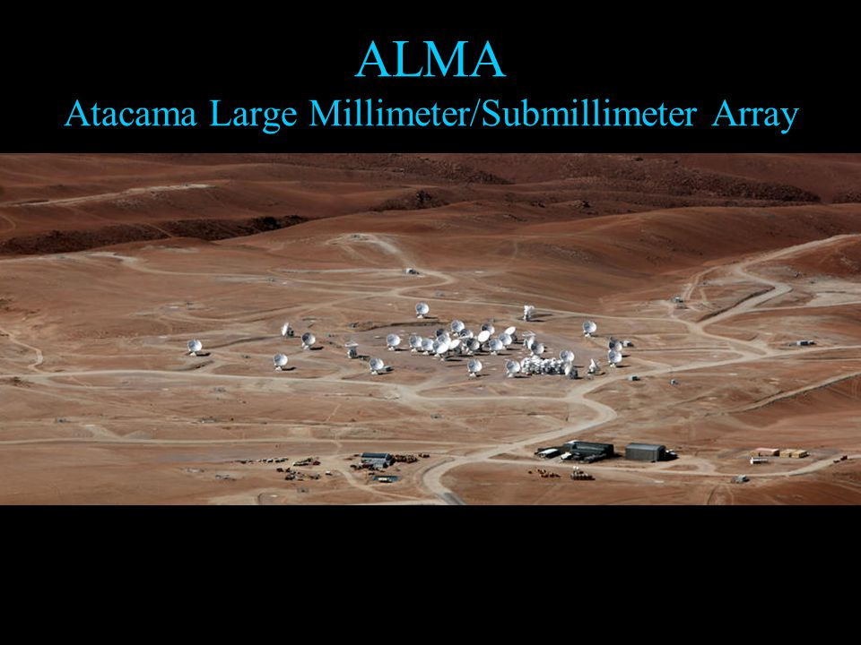 ALMA Atacama Large Millimeter/Submillimeter Array
