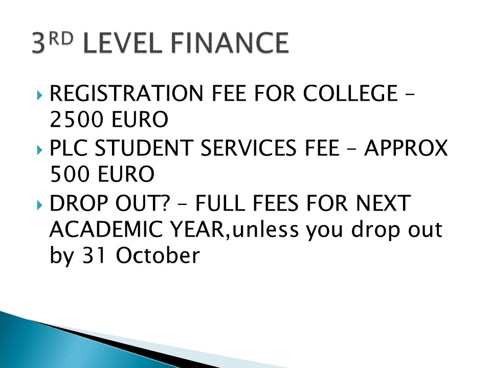  REGISTRATION FEE FOR COLLEGE – 2500 EURO  PLC STUDENT SERVICES FEE – APPROX 500 EURO  DROP OUT.