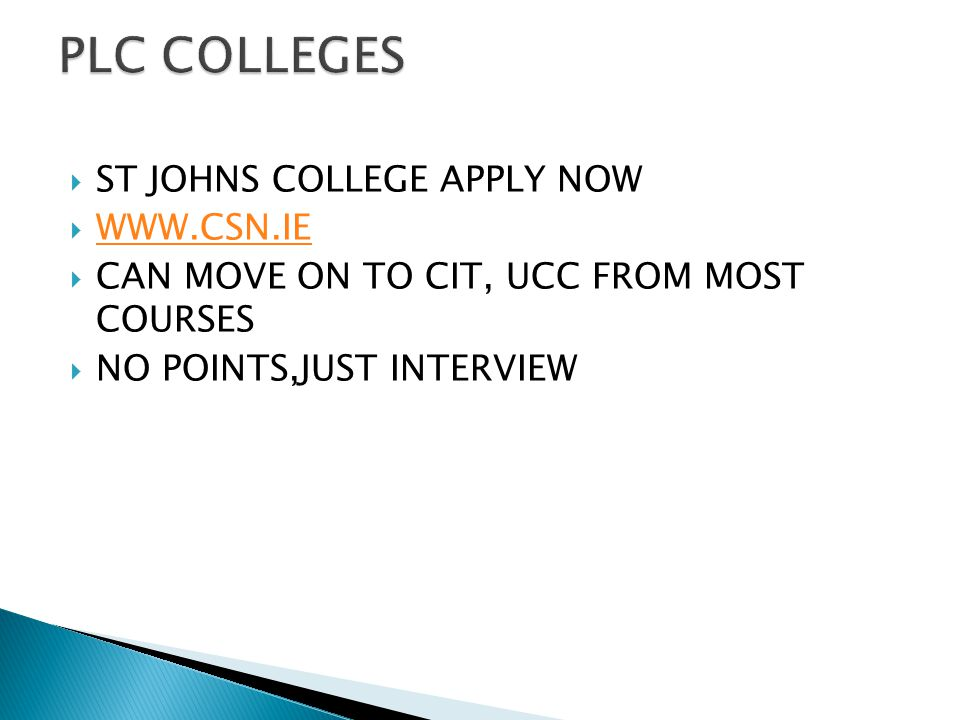  ST JOHNS COLLEGE APPLY NOW  WWW.CSN.IE WWW.CSN.IE  CAN MOVE ON TO CIT, UCC FROM MOST COURSES  NO POINTS,JUST INTERVIEW