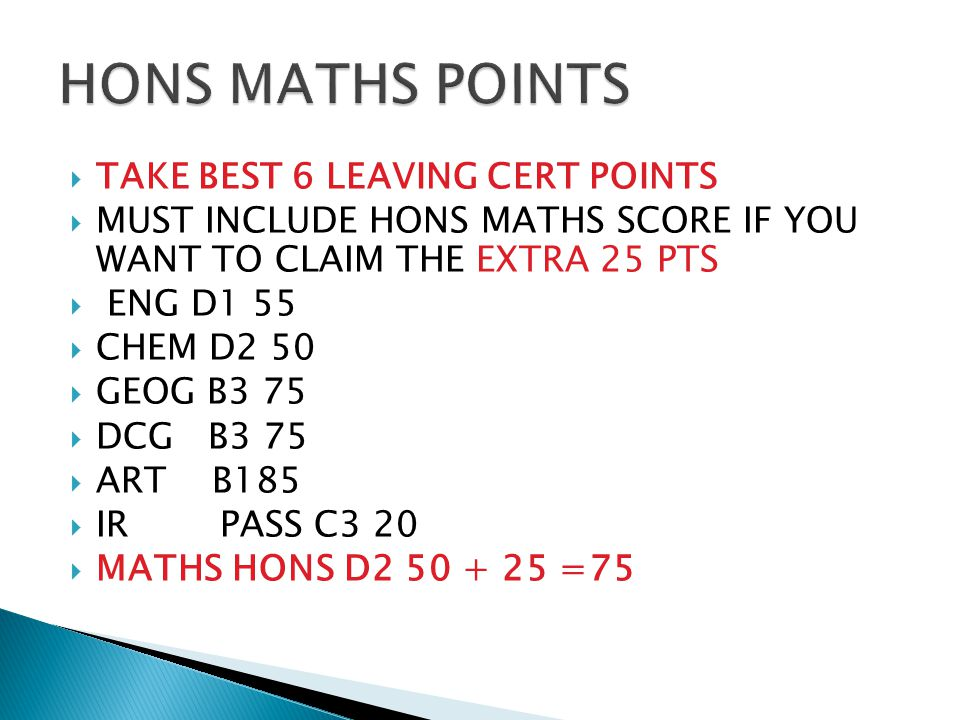  TAKE BEST 6 LEAVING CERT POINTS  MUST INCLUDE HONS MATHS SCORE IF YOU WANT TO CLAIM THE EXTRA 25 PTS  ENG D1 55  CHEM D2 50  GEOG B3 75  DCG B3 75  ART B185  IR PASS C3 20  MATHS HONS D2 50 + 25 =75