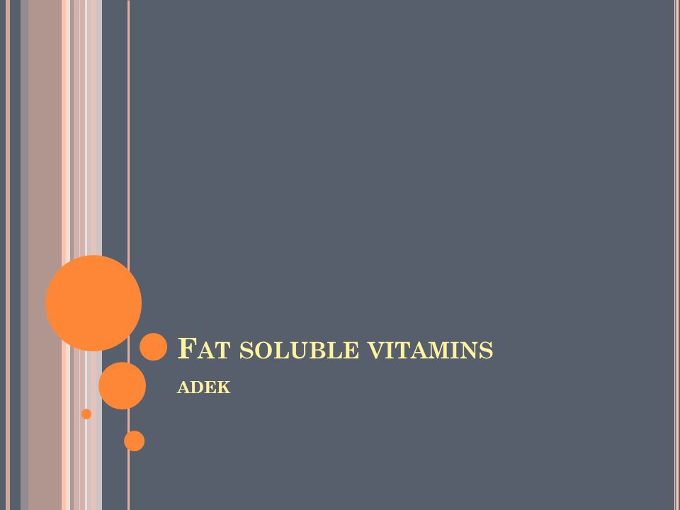 F AT SOLUBLE VITAMINS ADEK