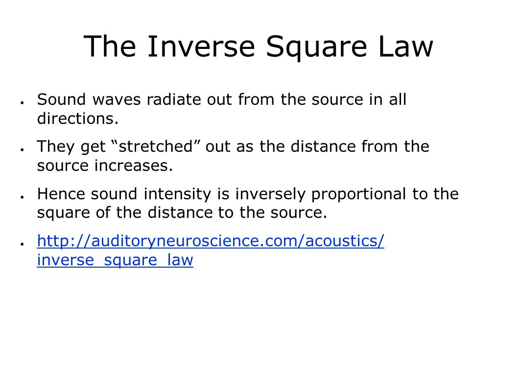 The Inverse Square Law ● Sound waves radiate out from the source in all directions.