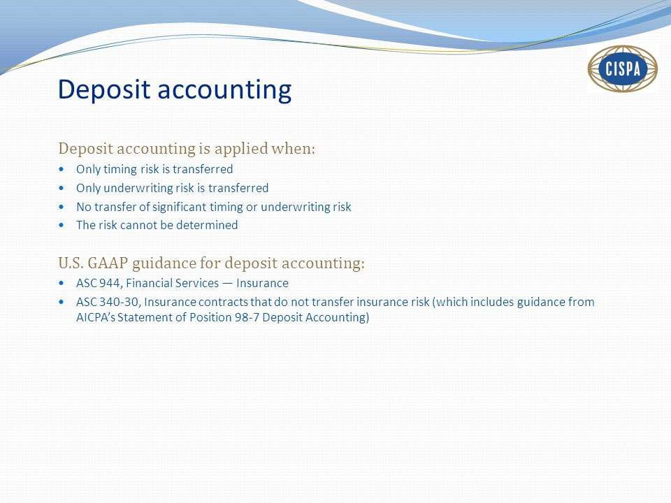 Deposit accounting is applied when: Only timing risk is transferred Only underwriting risk is transferred No transfer of significant timing or underwriting risk The risk cannot be determined U.S.
