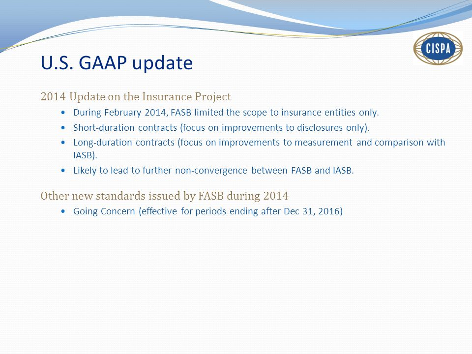 2014 Update on the Insurance Project During February 2014, FASB limited the scope to insurance entities only.