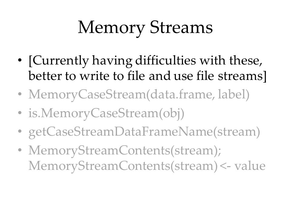 Memory Streams [Currently having difficulties with these, better to write to file and use file streams] MemoryCaseStream(data.frame, label) is.MemoryC