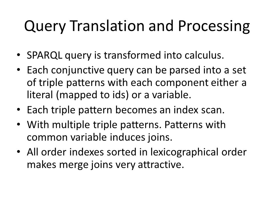 Query Translation and Processing SPARQL query is transformed into calculus.