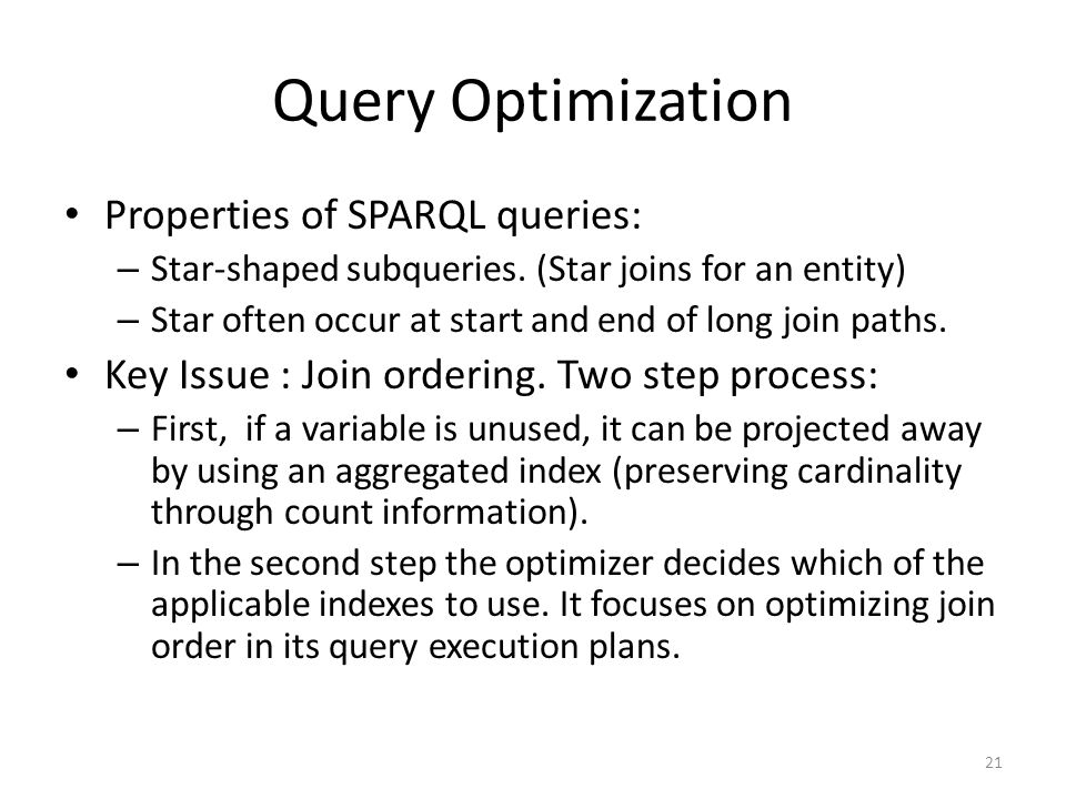 Query Optimization Properties of SPARQL queries: – Star-shaped subqueries.