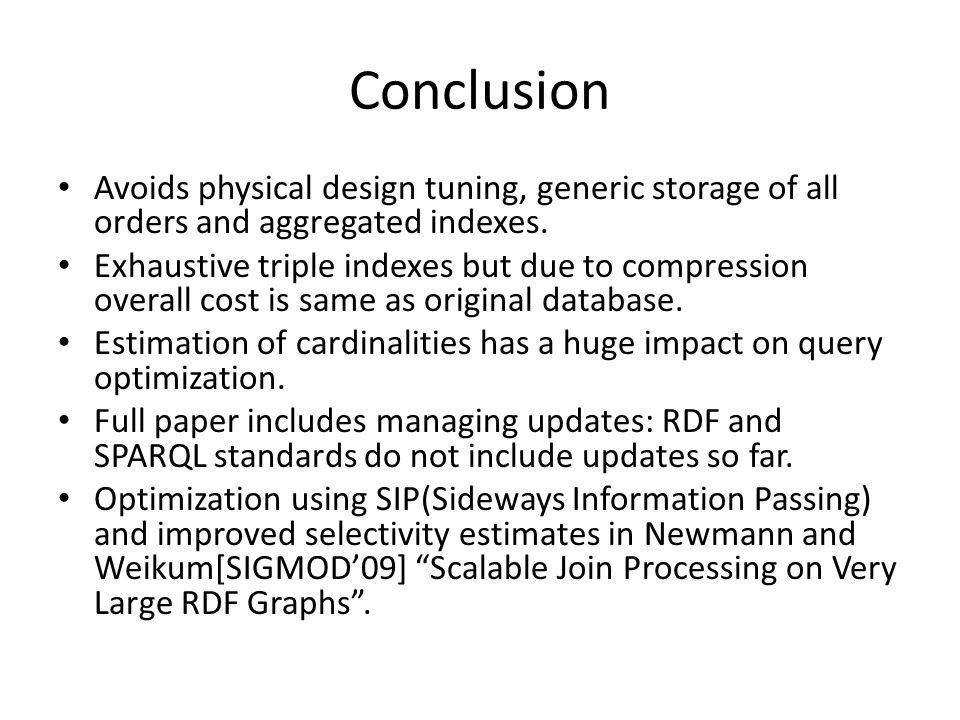 Conclusion Avoids physical design tuning, generic storage of all orders and aggregated indexes.
