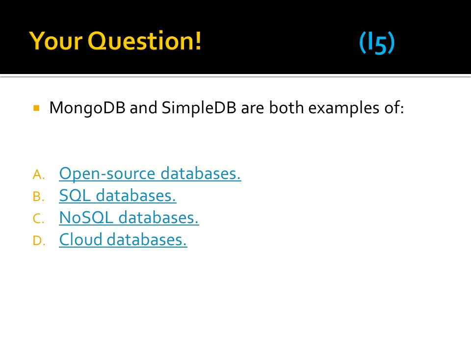  MongoDB and SimpleDB are both examples of: A. Open-source databases. Open-source databases. B. SQL databases. SQL databases. C. NoSQL databases. NoS