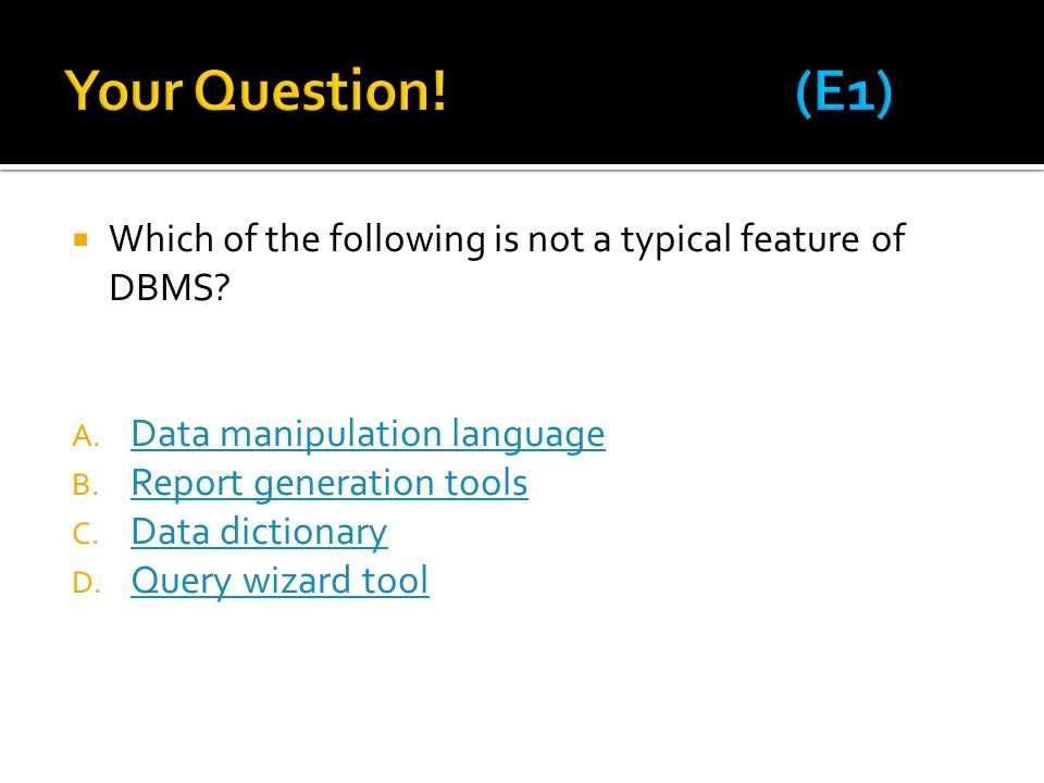  Which of the following is not a typical feature of DBMS? A. Data manipulation language Data manipulation language B. Report generation tools Report
