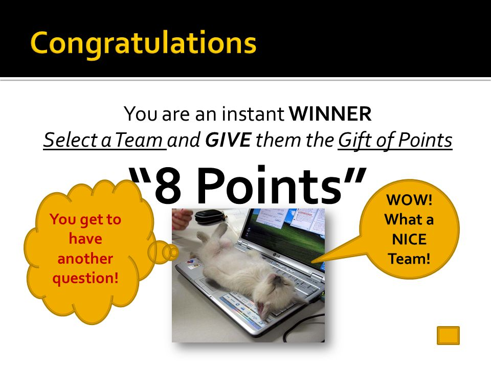"""You are an instant WINNER Select a Team and GIVE them the Gift of Points """"8 Points"""" WOW! What a NICE Team! You get to have another question!"""