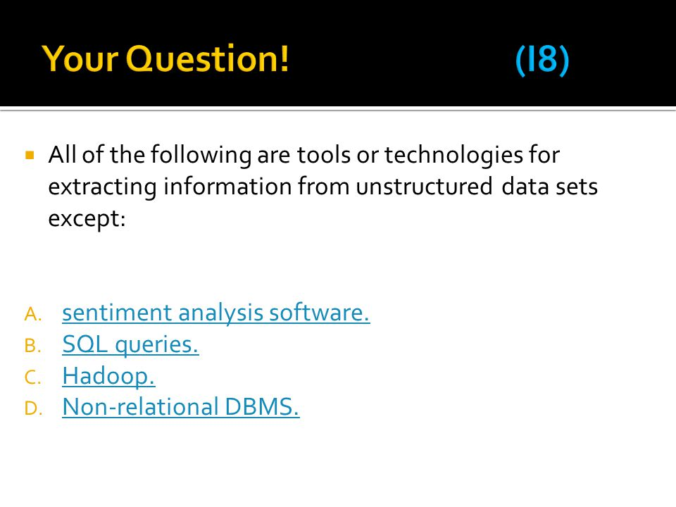  All of the following are tools or technologies for extracting information from unstructured data sets except: A. sentiment analysis software. sentim