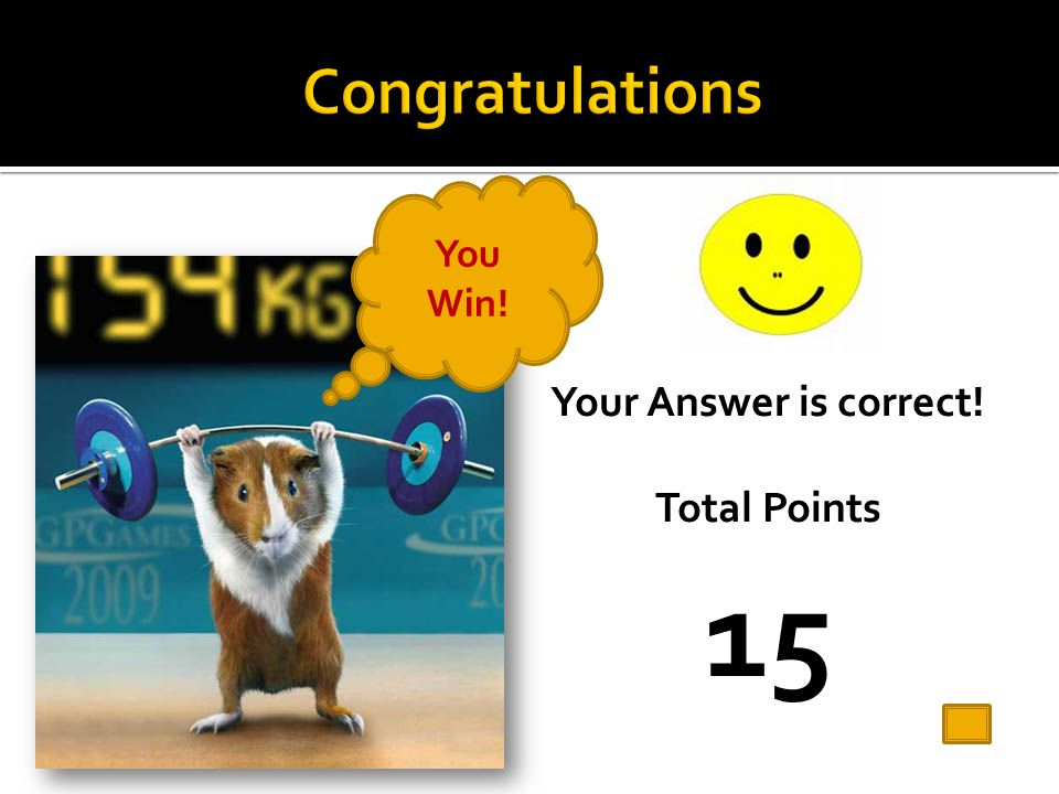 Your Answer is correct! Total Points 15 You Win!