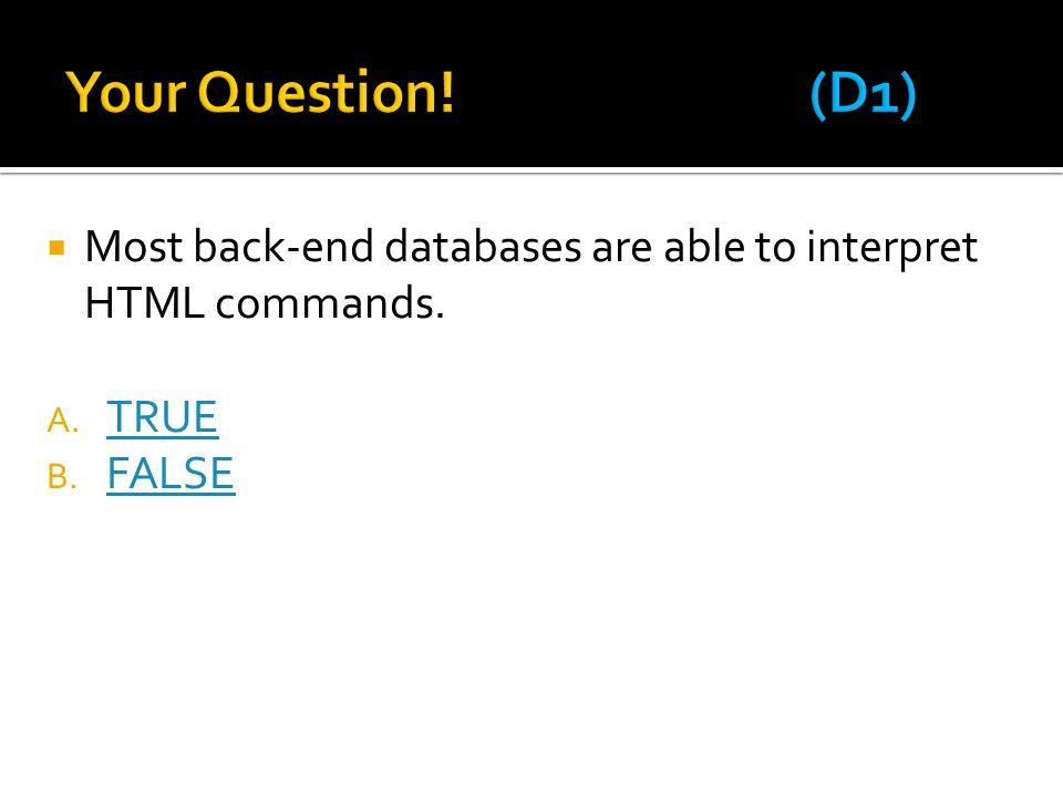  Most back-end databases are able to interpret HTML commands. A. TRUE TRUE B. FALSE FALSE